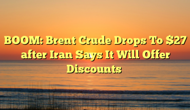 BOOM-Brent-Crude-Drops-To-27-after-Iran-Says-It-Will-Offer-Discounts